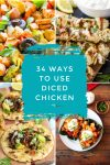 """Dishes made with diced chicken. Text Reads: """"34 ways to use diced chicken"""""""