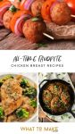 "Three images of meals cooked with chicken breast. Text reads ""all-time favorite chicken breast recipes."""