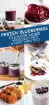 """Collage of foods made with frozen blueberries. Text reads """"Frozen blueberries, Click for more ingredient info & cook times too!"""""""
