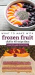 """Collage of foods made from frozen fruit. Text reads """"What to make with frozen fruit. Click for 48 recipe ideas"""""""