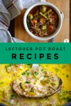 """Images of meals made with leftover pot roast. Text reads """"Leftover Pot Roast Recipes"""""""