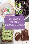 """Images of dishes made with black beans. Text reads """"57 ways to use black beans"""""""