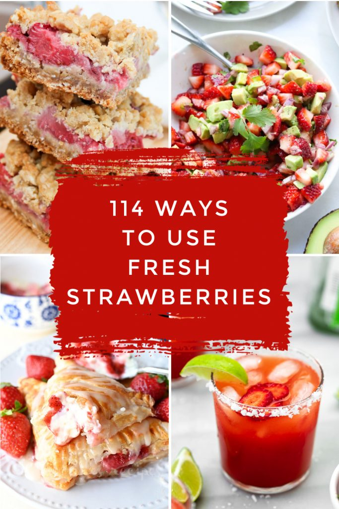 "Images of dishes made with fresh strawberries. Text reads ""114 ways to use fresh strawberries"""