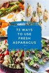 """Images of asparagus dishes. Text reads """"73 ways to use fresh asparagus"""""""