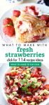 "Images of dishes made with fresh strawberries. Text reads ""what to make with fresh strawberries. Click for 114 recipe ideas"""