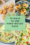 """Images of dishes made with hard-boiled eggs. Text reads """"70 ways to use hard-boiled eggs"""""""