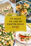 """Images of dishes made with hard-boiled eggs. Text reads """"70 ways to use up Easter eggs"""""""