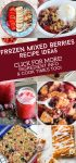 """Several images of dishes made with frozen mixed berries. Text reads """"Frozen mixed berries-Recipe Ideas. Click for More! Ingredient info & cook times too!"""""""
