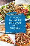 """Dishes made with leftover BBQ chicken. Text Reads """"17 ways to use up leftover BBQ Chicken"""""""