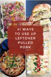 """Images of dishes made with leftover pulled pork. Text reads """"41 ways to use up leftover pulled pork"""""""