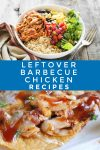 """Dishes made with leftover BBQ chicken. Text Reads """"Leftover Barbecue Chicken REcipes"""""""