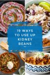 """Images of dishes made with kidney beans. Text reads """"19 ways to use up kidney beans"""""""