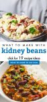 """Images of dishes made with kidney beans. Text reads """"What to make with kidney beans. Click for 19 recipe ideas"""""""