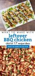 """Dishes made with leftover BBQ chicken. Text Reads """"What to make with leftover BBQ chicken. Click for 17 recipe ideas"""""""