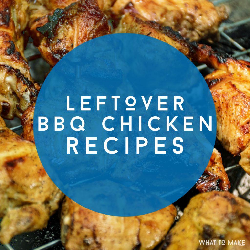 "BBQ chicken. Text Reads ""Leftover BBQ chicken recipes"""