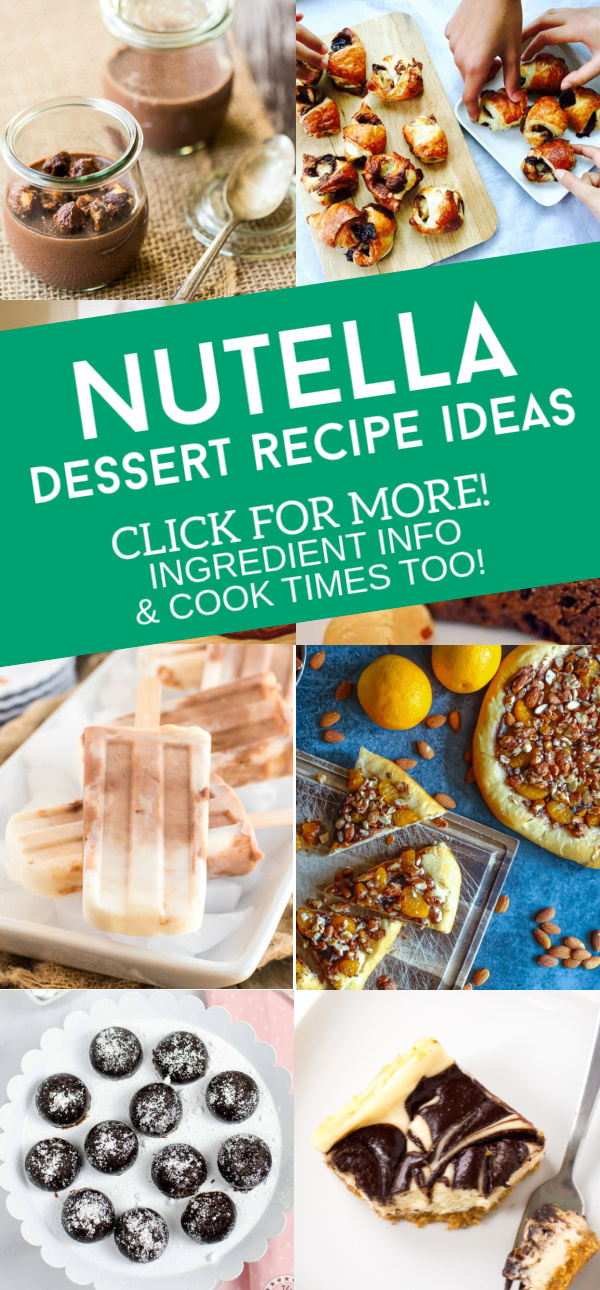 """Images of dishes made with Nutella (chocolate hazelnut spread). Text reads """"Nutella Dessert Recipe Ideas. Click for more! Ingredient info & cook times too!"""""""