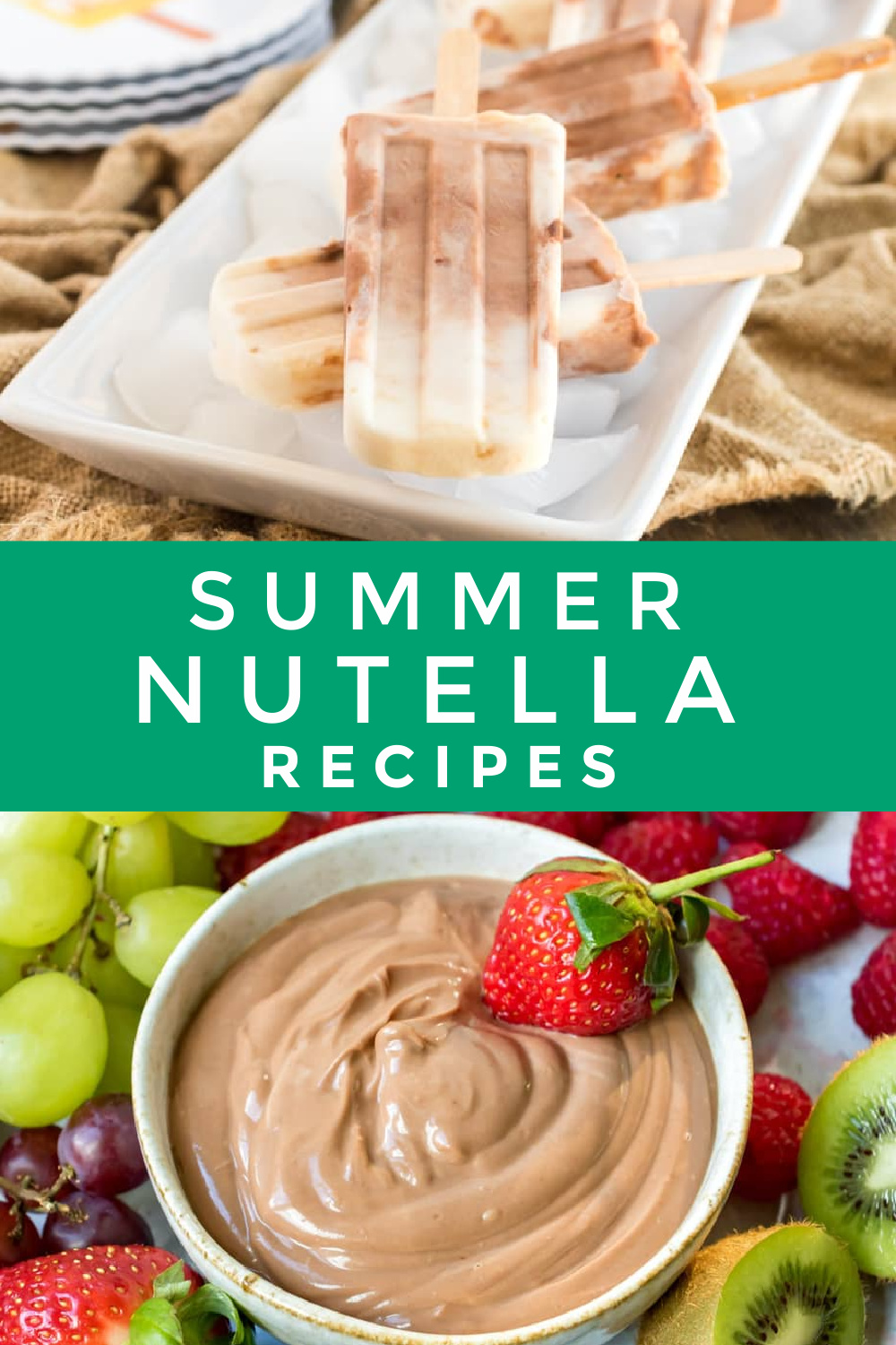 """Images of dishes made with Nutella (chocolate hazelnut spread). Text reads """"Summer Nutella Recipes"""""""