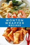 """Images of dishes made with wonton wrappers. Text reads """"Wonton Wrapper Recipes"""""""