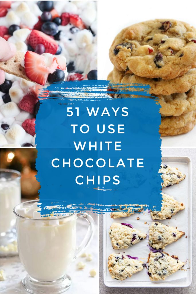 """Images of dishes made with white chocolate chips. Text reads """"51 ways to use white chocolate chips"""""""
