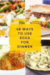 """Images of dishes made with eggs. Text reads """"48 ways to use eggs for dinner"""""""