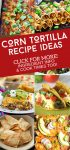 """Dishes made with corn tortillas. Text Reads """"Corn Tortilla Recipe Ideas"""""""