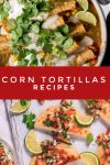 """Dishes made with corn tortillas. Text Reads """"Corn tortillas Recipes"""""""