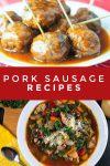 """Images of dishes made with pork sausage. Text Reads """"Pork Sausage Recipes"""""""