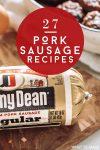 "Tube of pork sausage. Text Reads ""27 Pork Sausage Recipes"""