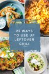 """Images of dishes made with chili. Text Reads: """"22 ways to use up leftover chili"""""""
