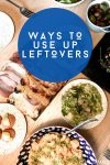 """Image of table with food on it. Text reads """"ways to use up leftovers"""""""
