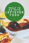 """Image of half eaten food in dishes. Text reads """"What to do with leftover food"""""""