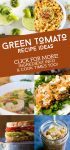 """Dishes made with green tomatoes. Text reads """"Green tomato recipe ideas"""""""