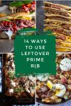 """Dishes made with leftover prime rib. Text Reads: """"14 Ways to use leftover prime rib"""""""