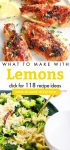 """Dishes made with lemons. Text Reads: """"What to make with Lemons. Click for 118 recipe ideas"""""""