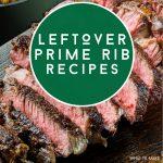 "Prime Rib. Text reads: ""Leftover Prime Rib Recipes"""
